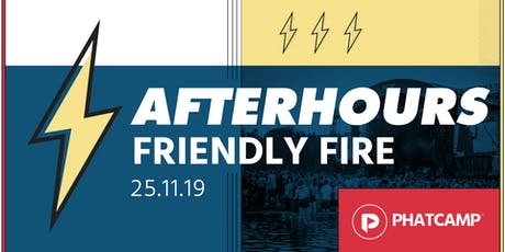Phatcamp Afterhours: Friendly Fire tickets
