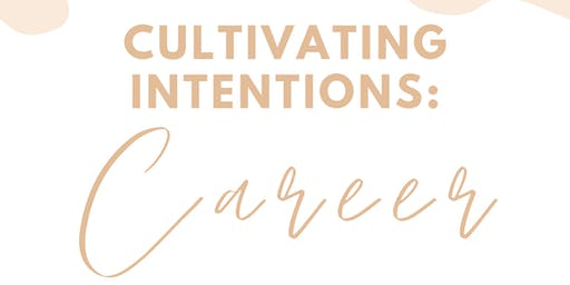 CULTIVATING INTENTIONS: CAREER