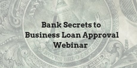 Bank Secrets to Business Loan Approval Webinar: Every 15 minutes tickets