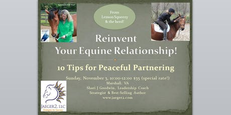 Reinvent Your Equine Relationship! 10 Tips for Peaceful Partnering tickets