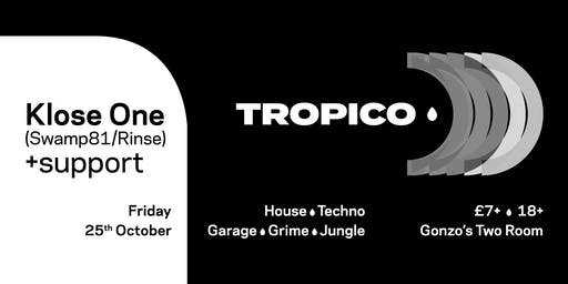 Tropico w/ Klose One - Friday 25th October