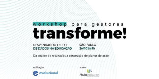 Workshop Transforme! Desvendando o uso de dados na educação [São Paulo] +