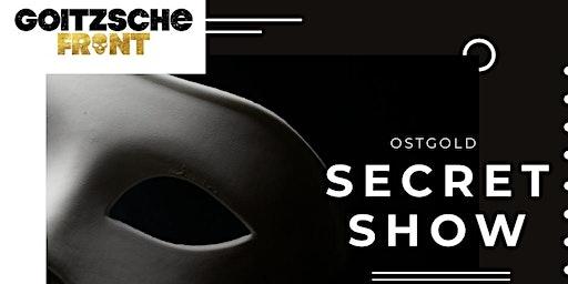 Goitzsche Front - OSTGOLD - SECRET RELEASESHOW