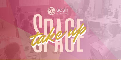 Take Up Space: A Sesh Coworking Pop-Up