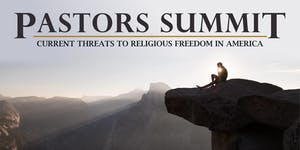 Pastors Summit: Current Threats to Religious Liberty...