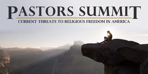Pastors Summit: Current Threats to Religious Liberty in America