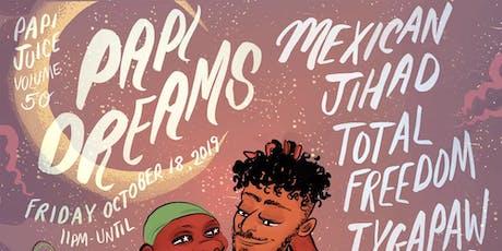 Papi Juice Vol. 50: Papi Dreams w/ Mexican Jihad, Total Freedom, Tygapaw, Hu Dat & More @ Elsewhere tickets