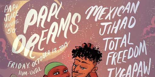 Papi Juice Vol. 50: Papi Dreams w/ Mexican Jihad, Total Freedom, Tygapaw, Hu Dat & More @ Elsewhere