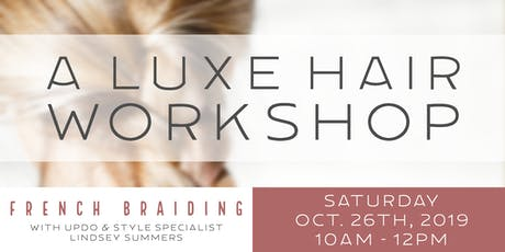 A Luxe Hair Workshop - French Braiding tickets