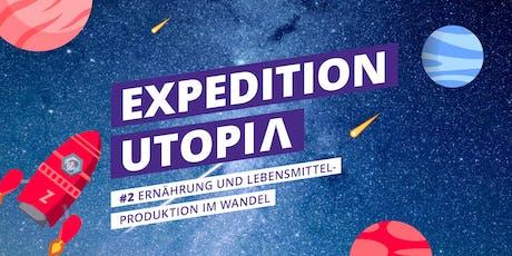Expedition Utopia #2 Ernährung und Lebensmittel im Wandel Tickets