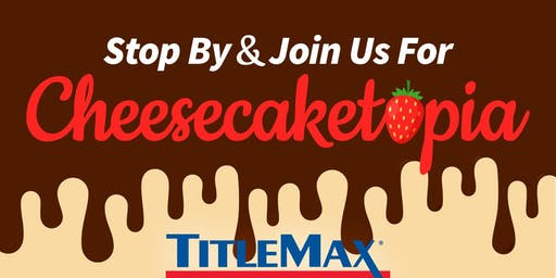 Cheesecaketopia at TitleMax North Augusta, SC