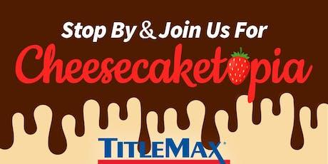 Cheesecaketopia at TitleMax North Augusta, SC 2 tickets