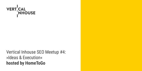Vertical Inhouse SEO Meetup #4: »Ideas & Execution« Tickets