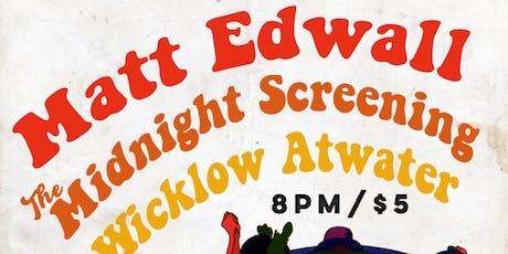 Matt Edwall + The Midnight Screening + Wicklow Atwater tickets