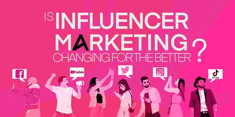 Is Influencer Marketing changing for the better? Panel Event tickets
