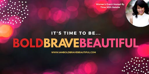 It's Time To Be... Bold Brave Beautiful