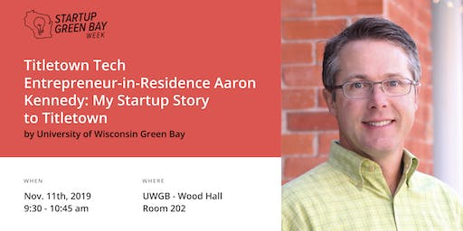 Titletown Tech Entrepreneur-in-Residence Aaron Kennedy: My Startup Story...