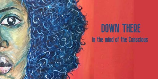 Down There; In the mind of the Conscious + Q&A