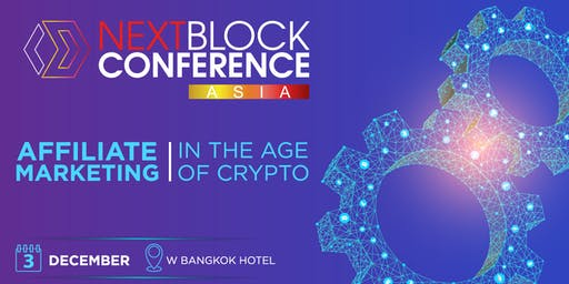 """NEXT BLOCK ASIA 2.0 """"Affiliate Marketing in the Age of Crypto"""""""