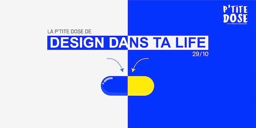 Design your life - La P'tite Dose