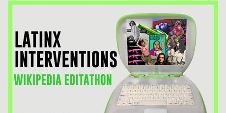 Latinx Interventions: A Wikipedia Edit-A-Thon tickets