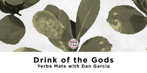 Drink of the Gods : Yerba Mate with Dan Garcia