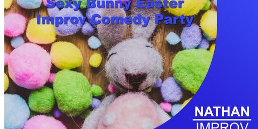 Sexy Bunny Easter Improv Comedy Party