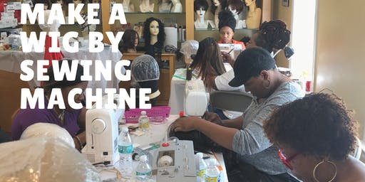 HANDS ON -SEWING MACHINE WIG MAKING, MICRO-LINKS HAIR WEAVING AND SOCIAL MEDIA BUSINESS - 2 DAY CLASS