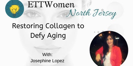 ETTWomen North Jersey: Restoring Collagen to Defy Aging with Josephine Lopez tickets