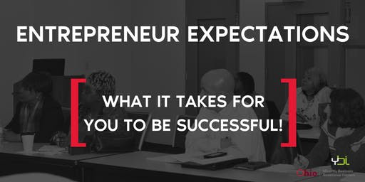 Entrepreneur Expectations - What it takes for you to be successful!