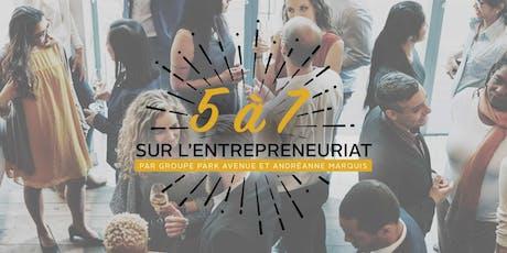 5 à 7 SUR L'ENTREPRENEURIAT | Par Groupe Park Avenue et Andréanne Marquis billets