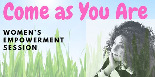 Come As You Are! Women's Empowerment Session