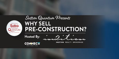 Why sell Pre-Construction? with Nancy Badria from In2ition Realty tickets