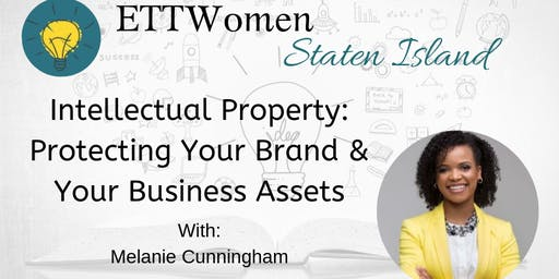 ETTWomen Staten Island: Intellectual Property: Protecting Your Brand and Your Business Assets with Melanie Cunningham