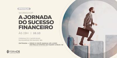 """[CAMPINAS/SP] 16/10   Workshop """"A jornada do sucesso financeiro"""""""