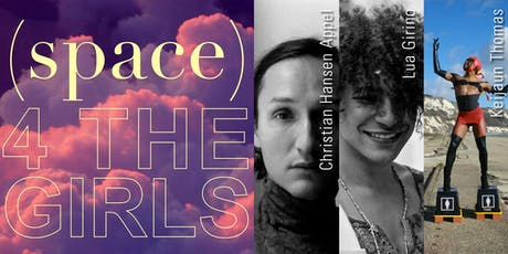 ARTISTS ACTIVATED: (SPACE) 4 THE GIRLS tickets