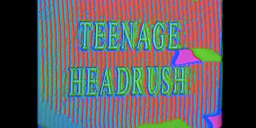 TEENAGE HEADRUSH: supreme deluxe comedy