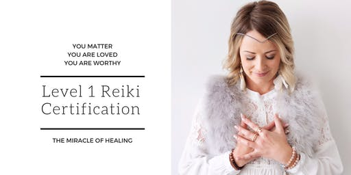 Level 1 Reiki Certification ; The Miracle of Healing