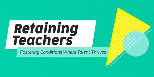 Retaining Teachers: Fostering Conditions Where Talent Thrives