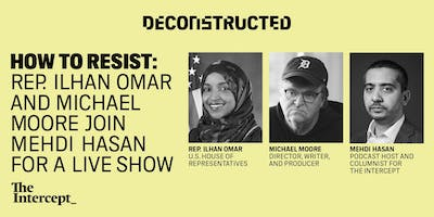 How to Resist: A Live Show with Ilhan Omar and Michael Moore