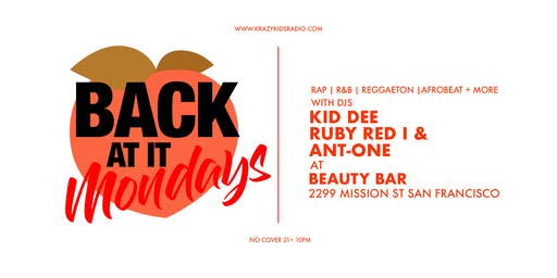 BACK AT IT MONDAYS! with KRAZY KIDS RADIO crew! @ BEAUTY BAR SF