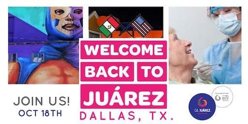 Welcome Back to Juárez - Dallas TX.