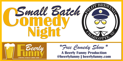 Small Batch Comedy Night - a Beerly Funny Comedy Showcase at Pilot Brewing