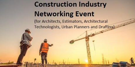Construction Industry Networking Event (for Architects, Estimators, Architectural Technologists, Urban Planners and Drafters) tickets