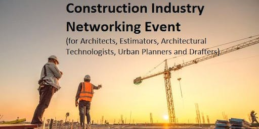 Construction Industry Networking Event (for Architects, Estimators, Architectural Technologists, Urban Planners and Drafters)