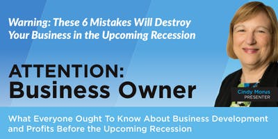 Warning: 6 Mistakes Will Destroy Your Business in the Upcoming Recession