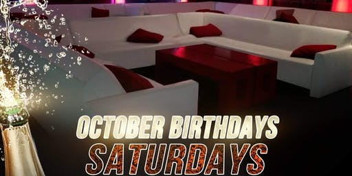 October Birthdays free Champagne Bottle and VIP Section any Saturday
