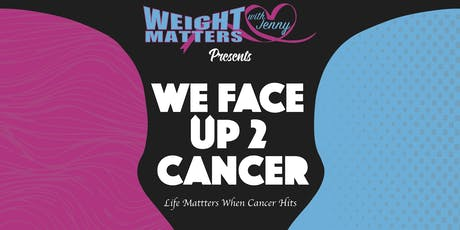WeightMatters' We Face UP to Cancer tickets