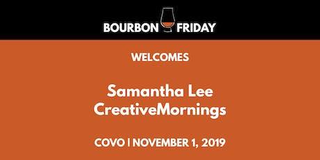 Bourbon Friday - Samantha Lee // CreativeMornings tickets