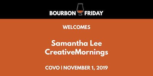 Bourbon Friday - Samantha Lee // CreativeMornings